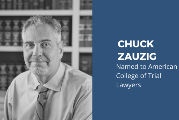Chuck Zauzig named to American College of Trial Lawyers